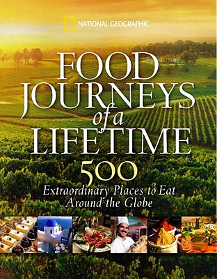 Food Journeys of a Lifetime By National Geographic Society (U. S.)/ Bellows, Keith (INT)