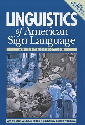 Linguistics of American Sign Language By Valli, Clayton/ Lucas, Ceil/ Mulrooney, Kristin J./ Villanueva, Miako
